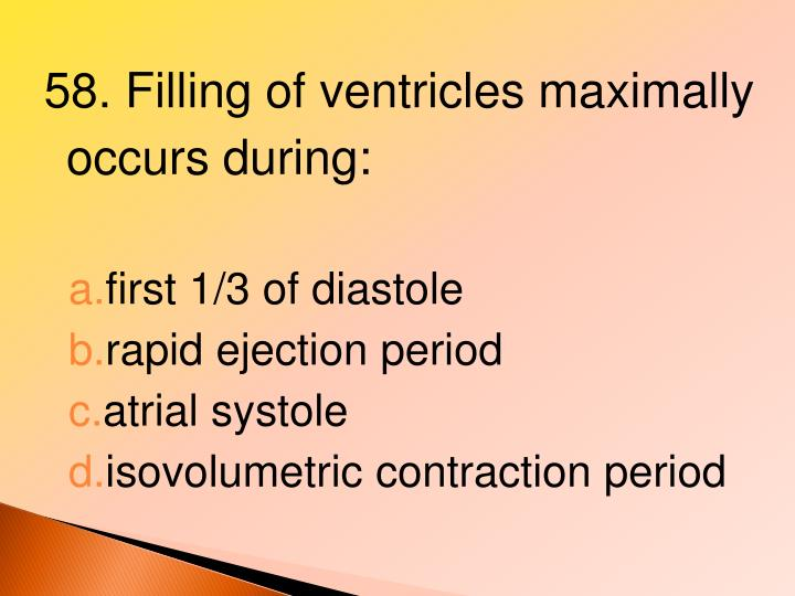 58. Filling of ventricles maximally occurs during: