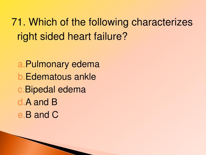71. Which of the following characterizes right sided heart failure?