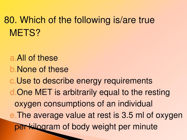 80. Which of the following is/are true METS?