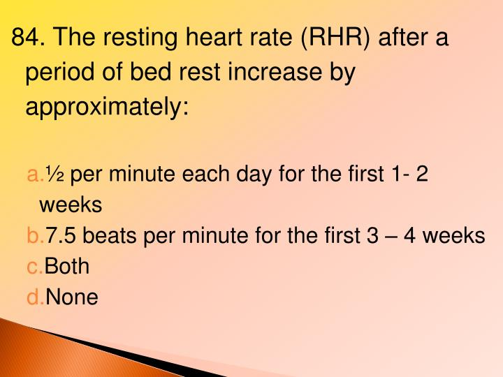 84. The resting heart rate (RHR) after a period of bed rest increase by approximately: