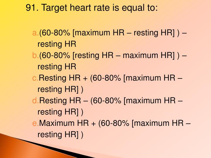 91. Target heart rate is equal to: