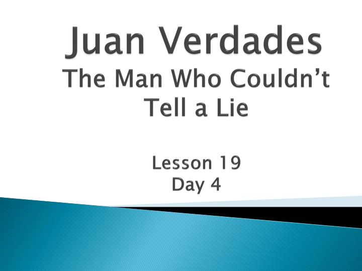 juan verdades the man who couldn t tell a lie lesson 19 day 4 n.