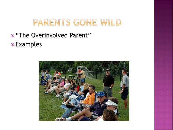 Parents gone wild