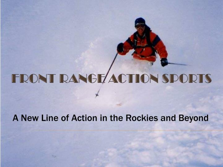a new line of action in the rockies and beyond n.