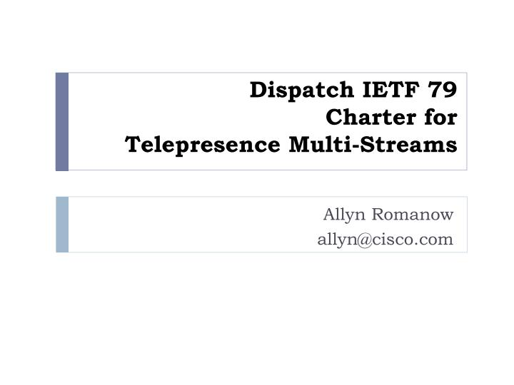 dispatch ietf 79 charter for telepresence multi streams n.