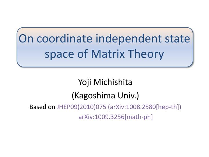 on coordinate independent state space of matrix theory n.