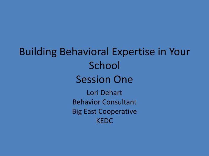 building behavioral expertise in your school session one n.