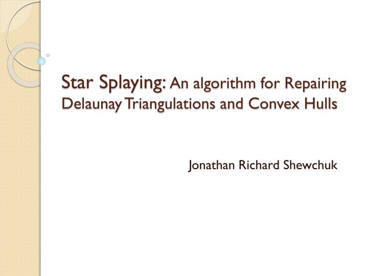 Star splaying an algorithm for repairing delaunay triangulations and convex hulls