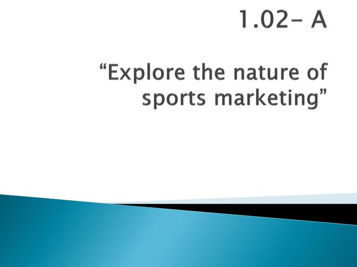 1 02 a explore the nature of sports marketing n.