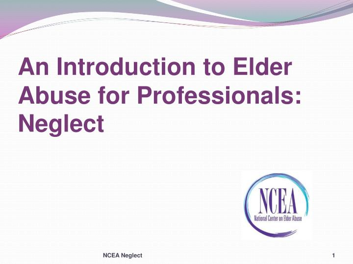 an introduction to elder abuse for professionals neglect n.