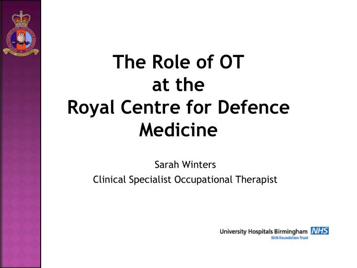the role of ot at the royal centre for defence medicine n.