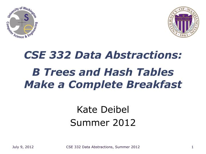 cse 332 data abstractions b trees and hash tables make a complete breakfast n.