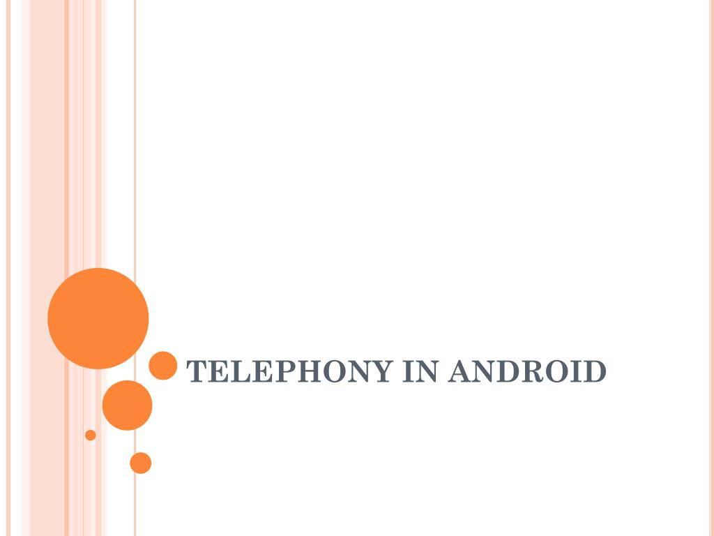 PPT - TELEPHONY IN ANDROID PowerPoint Presentation - ID:2017072