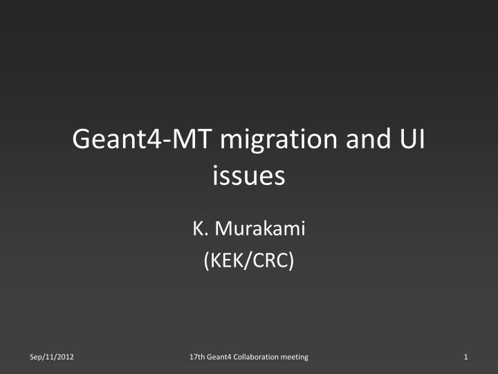 geant4 mt migration and ui issues n.
