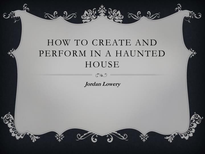how to create and perform in a haunted house n.