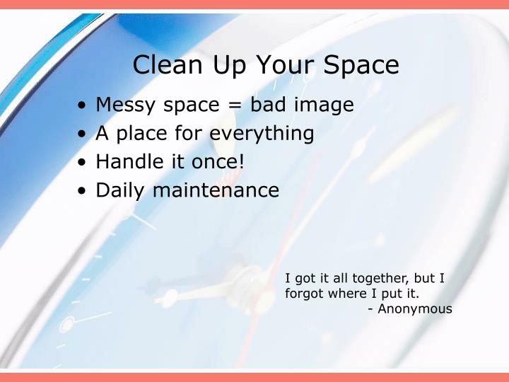 Clean up your space