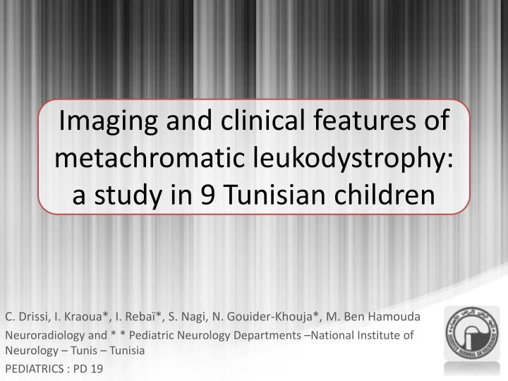 imaging and clinical features of metachromatic leukodystrophy a study in 9 tunisian children n.
