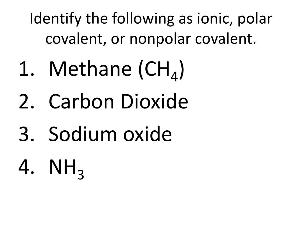 Ppt Identify The Following As Ionic Polar Covalent Or Nonpolar Covalent Powerpoint Presentation Id 2017614