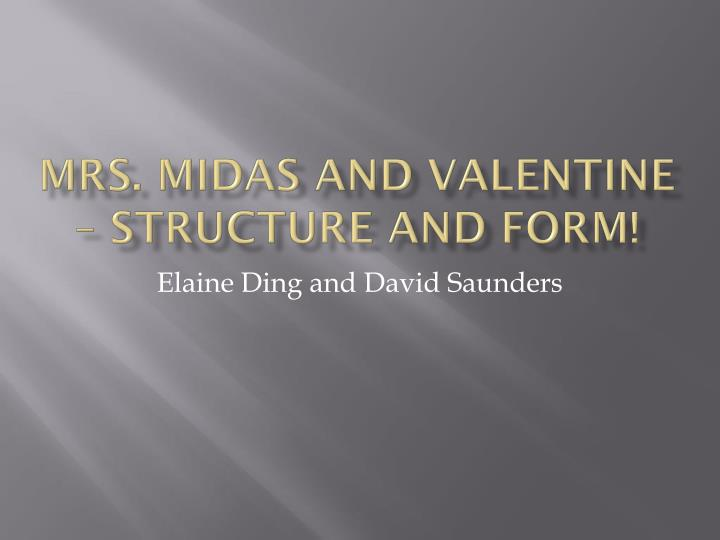 mrs midas and valentine structure and form n.