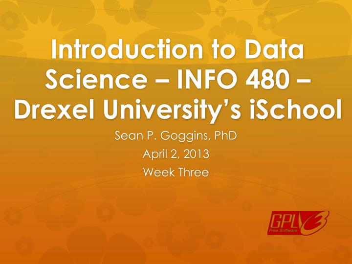 introduction to data science info 480 drexel university s ischool n.