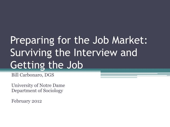 preparing for the job market surviving the interview and getting the job n.