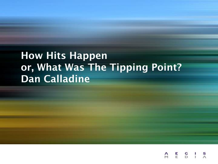 how hits happen or what was the tipping point dan calladine n.