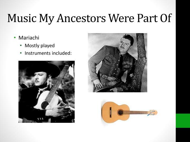 Music my ancestors were part of