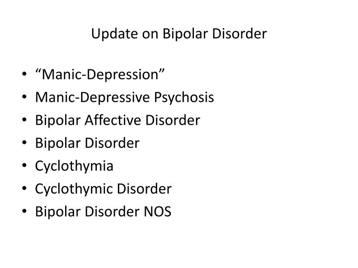 a research on bipolar disorder Genetic research into bipolar disorder traditionally uses strict categorical criteria to define a clinical diagnosis however, it is common for relatives of individuals with bipolar to exhibit some evidence of mood disturbance, but not sufficient to meet the strict clinical criteria for a positive diagnosis.