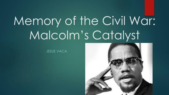 memory of the civil war malcolm s catalyst