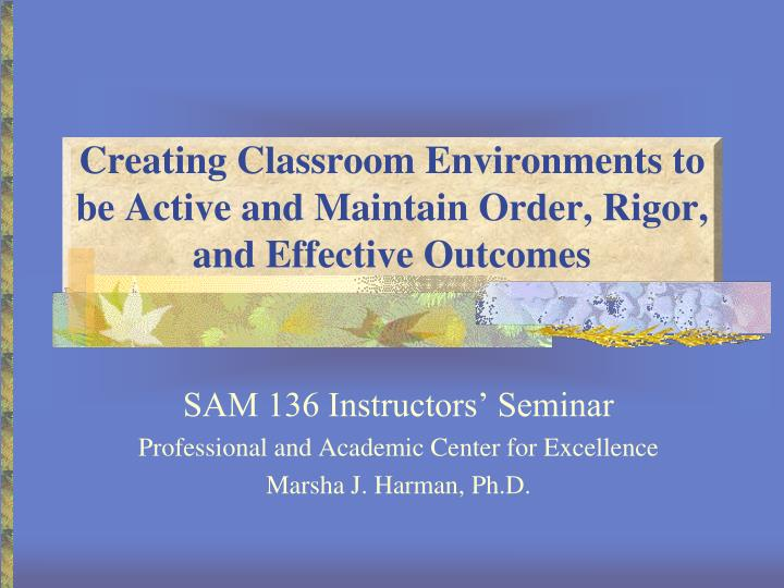 Creating classroom environments to be active and maintain order rigor and effective outcomes