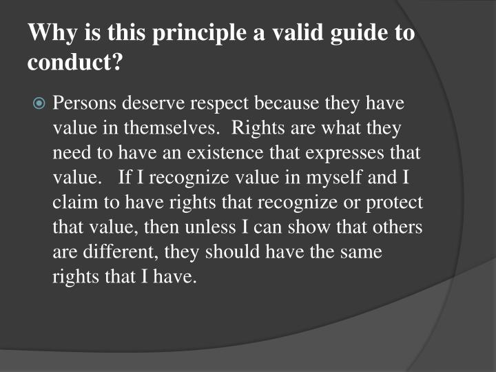 Why is this principle a valid guide to conduct?