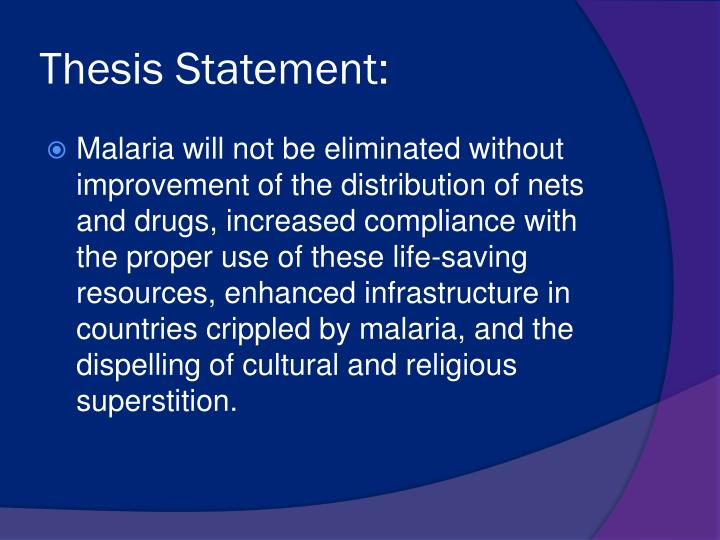 malaria thesis statement I thesis statement: bubonic plague is also presumed to have the overall economic effects of the plague and malaria differ in the sense that the plague.