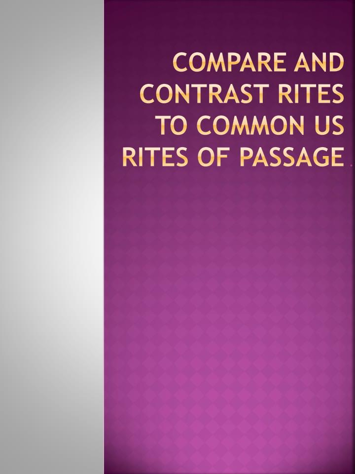 Compare and contrast rites to common us rites of passage