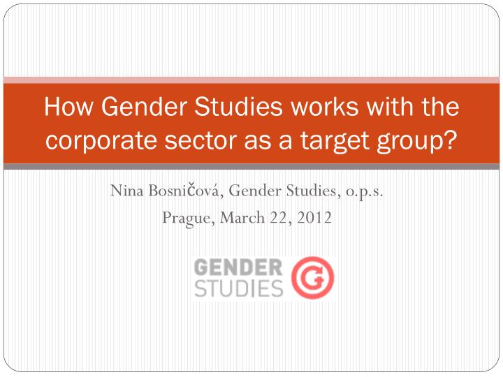 how gender studies works with the corporate sector as a target group n.