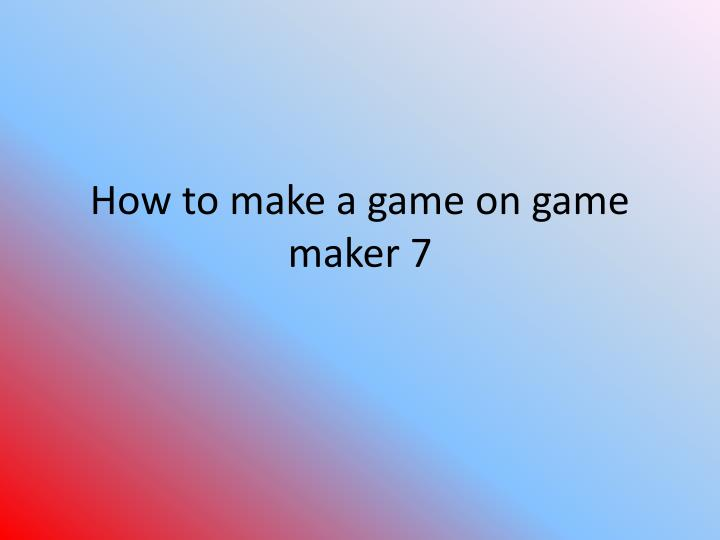 how to make a game on game maker 7 n.