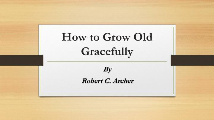 how to grow old gracefully n.