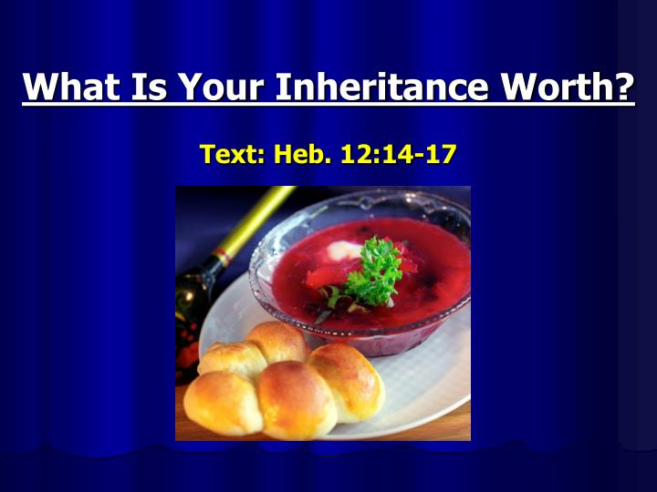 what is your inheritance worth text heb 12 14 17 n.
