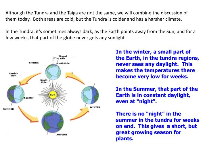 Although the Tundra and the Taiga are not the same, we will combine the discussion of them today.  B...