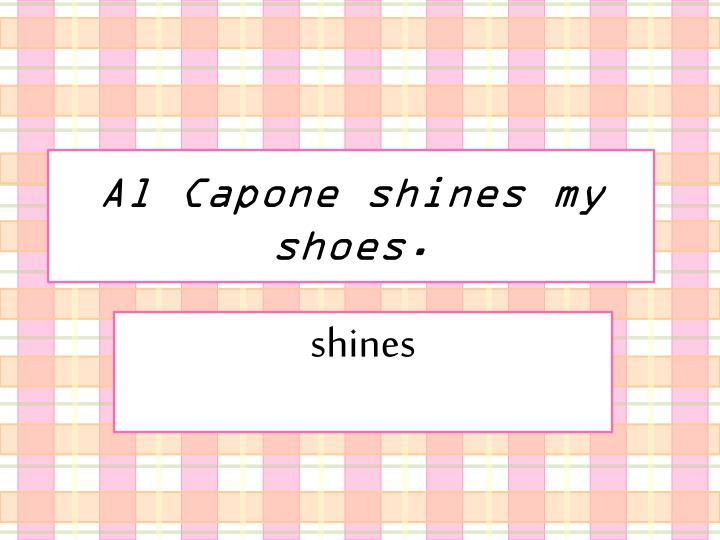 Al Capone shines my shoes.