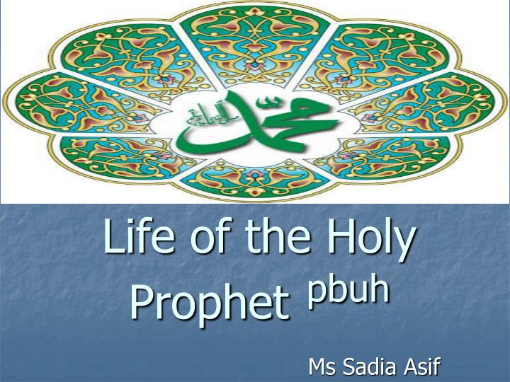 wives of the holy prophet muhammad The prophet muhammad had seven children, all but one of them from his first wife, khadija his three sons—qasim, abdullah, and ibrahim—died in early childhood, but muhammad doted on his four daughters.