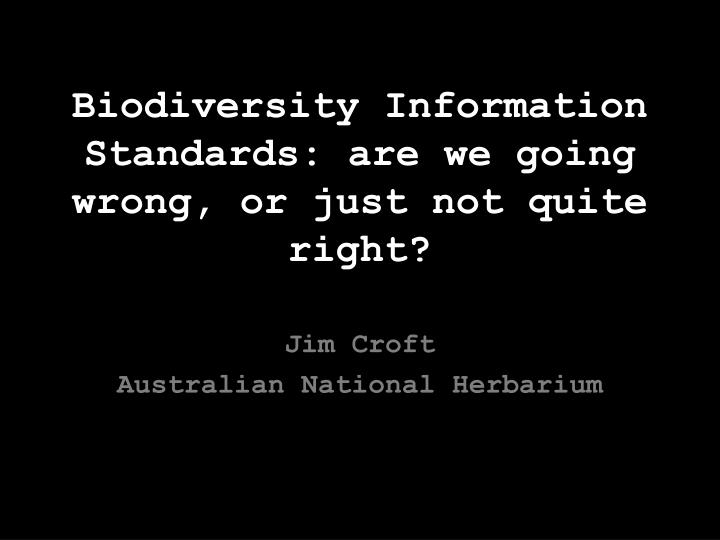 biodiversity information standards are we going wrong or just not quite right n.