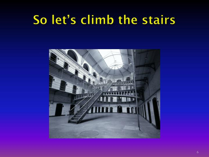 So let's climb the stairs