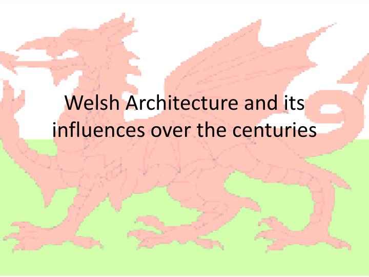 welsh architecture and its influences over the centuries n.