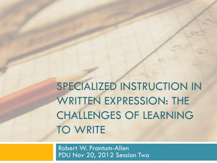 specialized instruction in written expression the challenges of learning to write n.