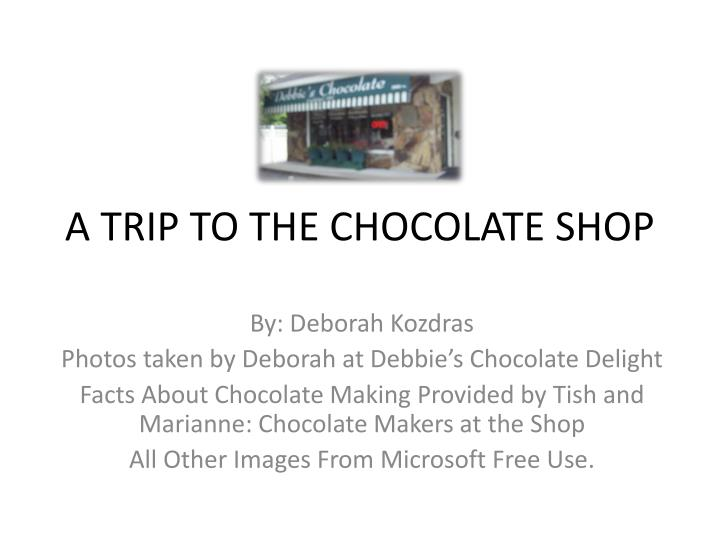 a trip to the chocolate shop n.