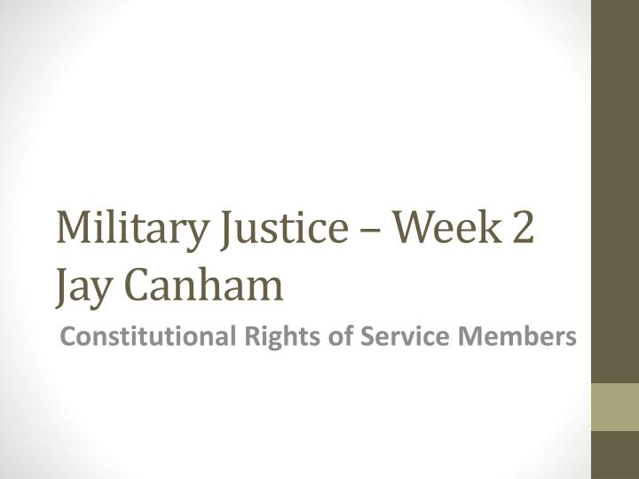 military justice week 2 jay canham n.