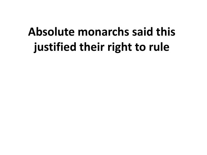 absolute monarchs said this justified their right to rule n.