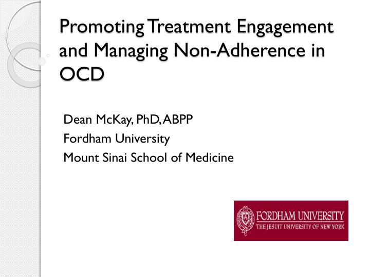 promoting treatment engagement and managing non adherence in ocd n.