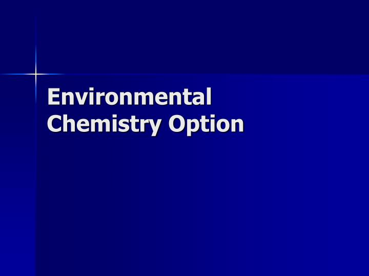 e environmental chemistry Chemistry is a fast emerging discipline aiming at the understanding the fate of pol- lutants in ecosystems and at designing novel processes that are safe for.