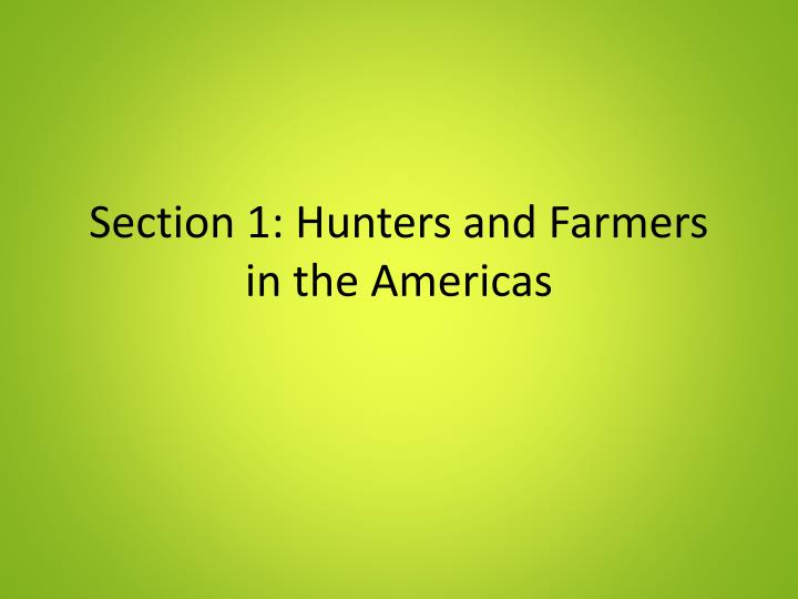 section 1 hunters and farmers in the americas n.